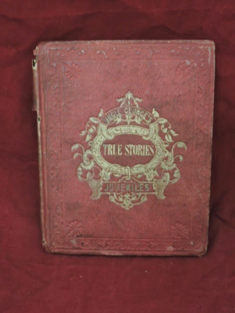 The Child's Book of True Stories; Uncle George's Juveniles. Increase N. Tarbox.