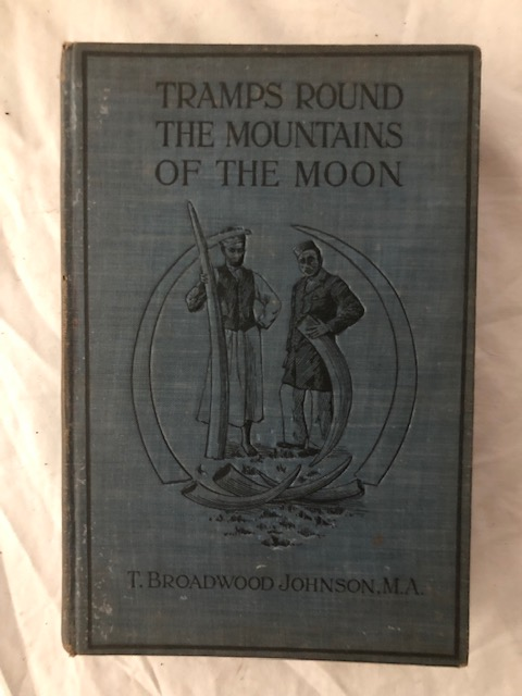 Tramps Round the Mountains of the Moon; and Through the Back Gate of the Congo State. T. Broadwood Johnson.