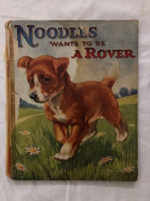 Noodles Wants To Be A Rover; Some Further Adventures of The Little Dog That Would Not Wag His Tail. Edna Groff Deihl.