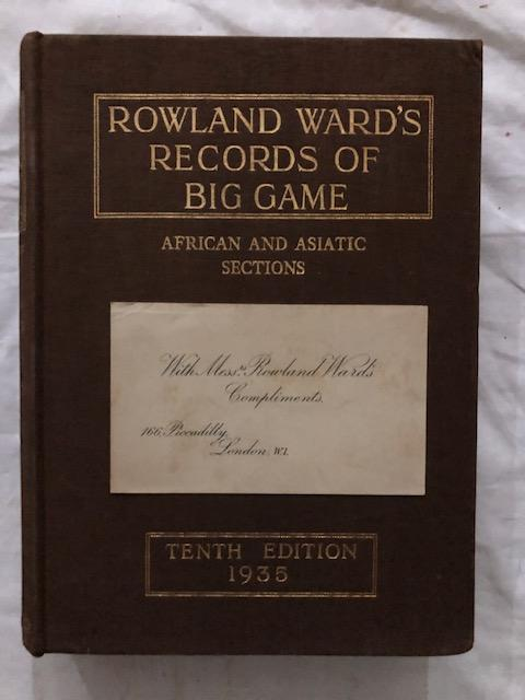 Rowland Ward's Records of Big Game; African and Asiatic Sections. Rowland Ward.