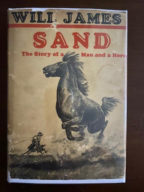 Sand; The Story of a Man and a Horse. Will James.