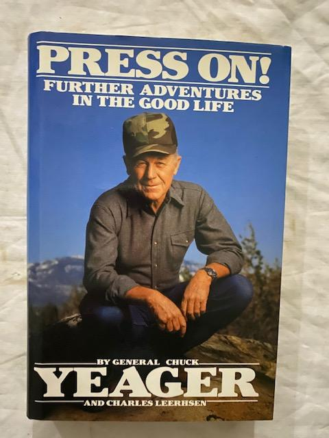 Press On!; Further Adventures In The Good Life. Chuck Yeager.