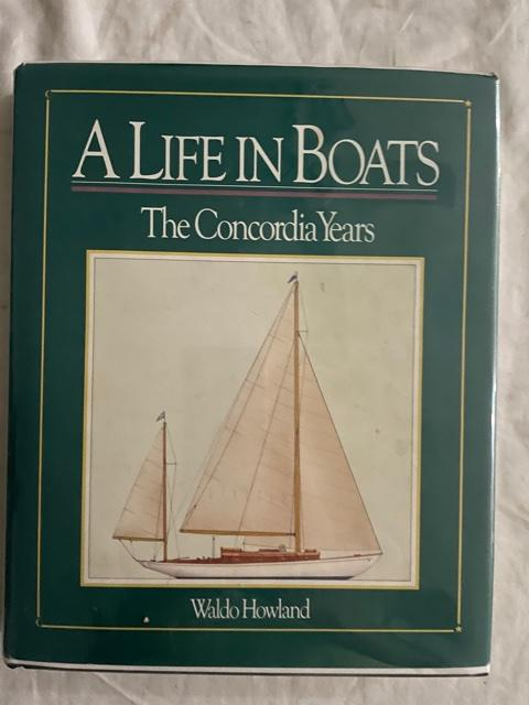 A Life in Boats : The Concordia Years. Waldo Howland.