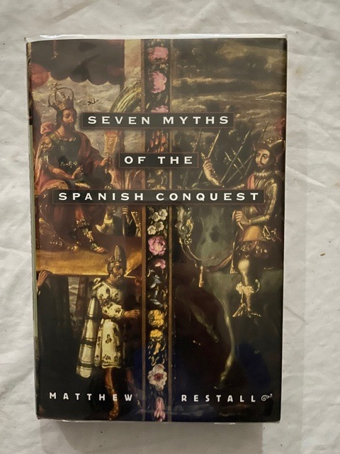 Seven Myths of the Spanish Conquest. Matthew Restall.