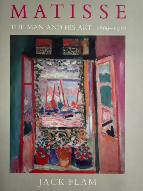 Matisse. The Man and his Art 1869-1918. Jack Flam.