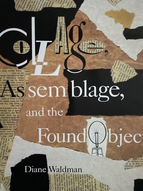 Collage, Assemblage, and the Found Object. Diane Waldman.