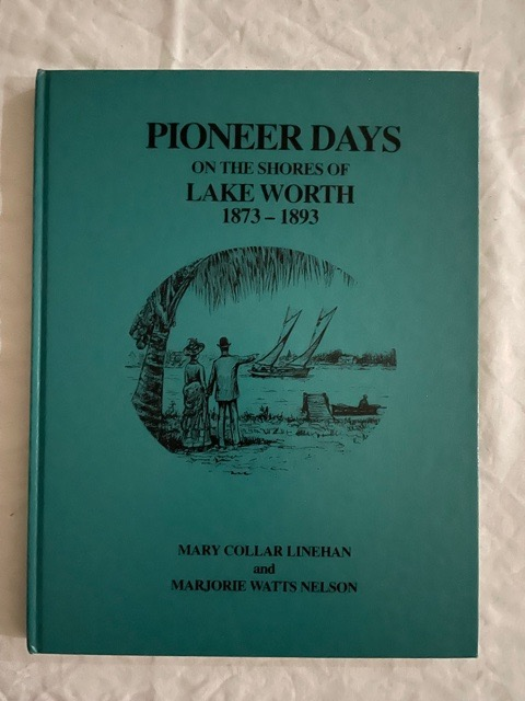 Pioneer Days; On The Shores Of Lake Worth. Mary Collar Linehan, Majorie Watts Nelson.