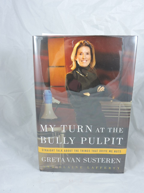 My Turn at the Bully Pulpit. Greta Van Susteren.