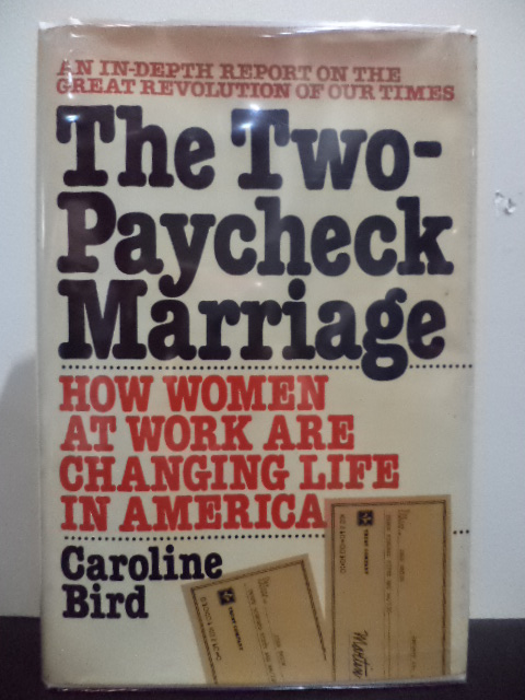 The two-paycheck marriage: How women at work are changing life in America : an in-depth report on the great revolution of our times. Caroline Bird.