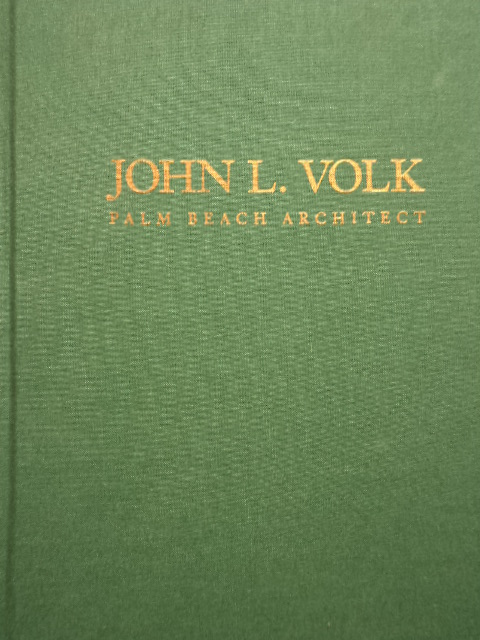 JOHN L. VOLK Palm Beach Architect; From the Works of John L. Volk. Lillian Jane Volk.