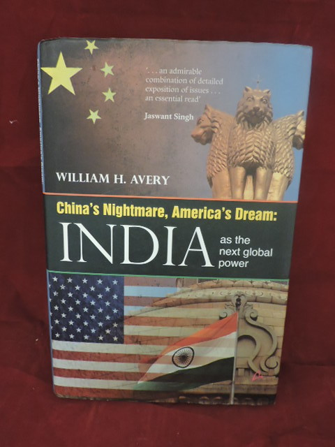 China's Nightmare, America's Dream; India As The Next Global Power. William H. Avery.