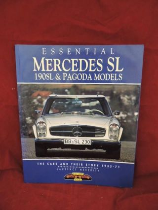 Essential Mercedes SL 190 SL & Pagoda Models; The Cars And Their Story 1955-71. Laurence Meredith.