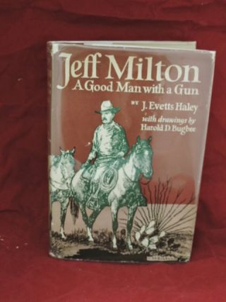 Jeff Milton; A Good Man with a Gun. J. Evetts Haley.
