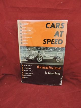 Cars At Speed; The Grand Prix Circuit. Robert Daley.