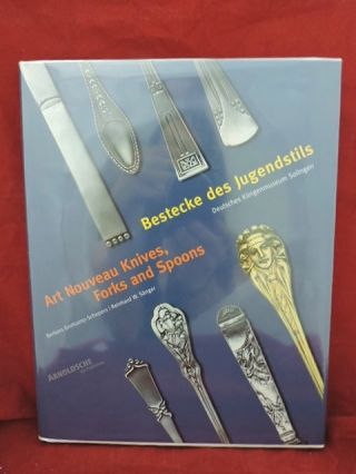 Art Nouveau Knives, Forks and Spoons: Bestecke des Jugendstils. Barbara Grotkamp-Schepers,...