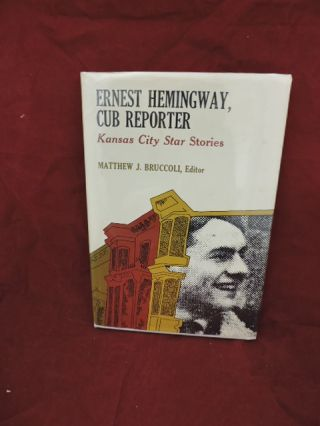 Ernest Hemingway, Cub Reporter; Kanas City Star Stories. Matthew J. Bruccoli.