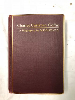 Charles Carleton Coffin; A Biography and family archive. W. E. Griffis