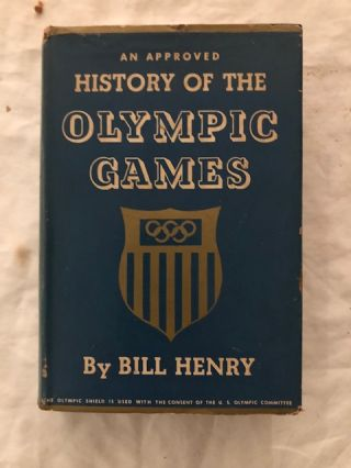 An Approved History Of The Olympic Games. Bill Henry.