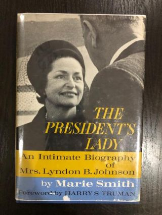 The President's Lady; : an Intimate Biography of Mrs. Lyndon B. Johnson. Marie Smith, Harry...