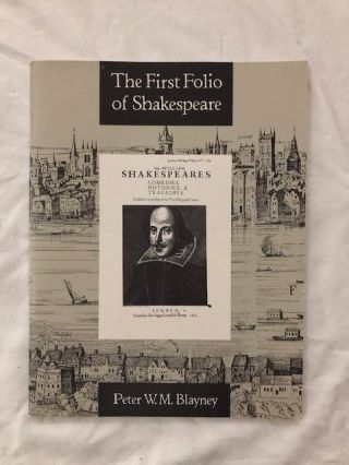 The First Folio of Shakespeare. Peter W. M. Blayney