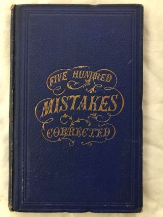 Five hundred mistakes of daily occurrence in speaking, pronouncing, and writing the English...