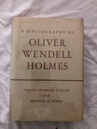 A Bibliography of Oliver Wendell Holmes. Thomas Franklin Currier, Eleanor M. Tilton
