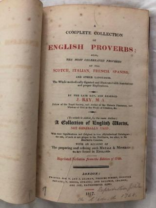 A Complete Collection of English Proverbs; also the most celebrated proverbs of the Scotch, Italian, French, Spanish and other languages