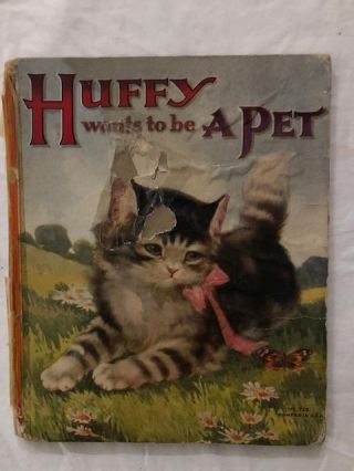 Huffy Wants To Be A Pet; Some Further Adventures of The Little Kitten That Would Not Wash Its...