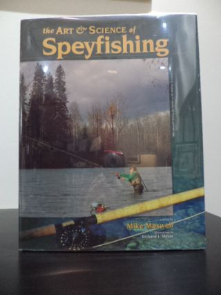 The Art & Science of Speyfishing. Mike Maxwell.