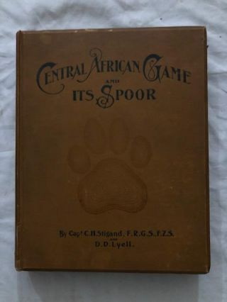 Central African Game And Its Spoor. Stigand, Lyell, Captain. C. H., D D