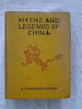 Myths And Legends Of China. Werner Chalmers