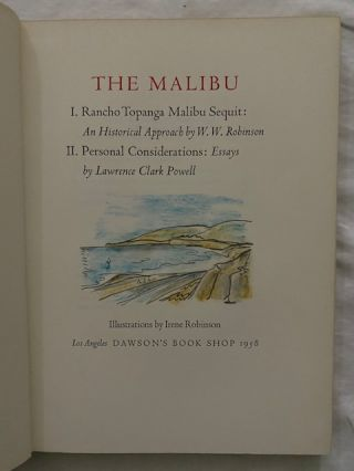 The Malibu; I. Rancho Topanga Malibu Sequit: A Historical Approach by W.W. Robinson II. Personal Considerations: Essays by Lawrence Clark Powell