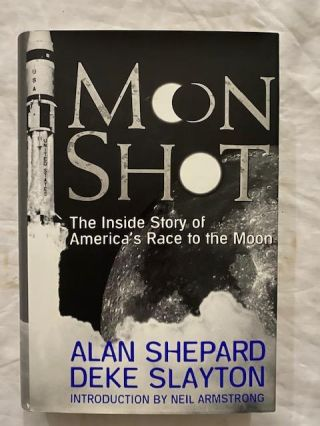 Moon Shot; The Inside Story of America's Race to the Moon. Alan Shepard, Slayton Deke