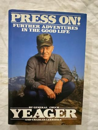 Press On!; Further Adventures In The Good Life. Chuck Yeager