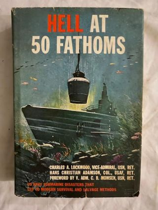 Hell at 50 Fathoms; U S Navy Submarine Disasters That led to Modern Survival and Salvage Methods....
