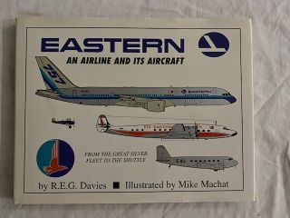 Eastern: An Airline And Its Aircraft; From The Great Silver Fleet To The Shuttle. R. E. G. Davis