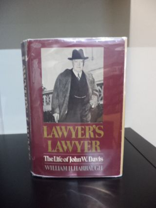 Lawyer's Lawyer The Life of John W. Davis. William H. Harbaugh