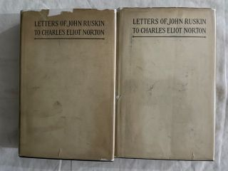 Letters of John Ruskin to Charles Eliot Norton (two volumes with DJs). John Ruskin, Charles Eliot...