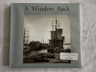 A Window Back (STILL IN SHRINK-WRAP); Photography in a Whaling Port. Nicholas Whitman