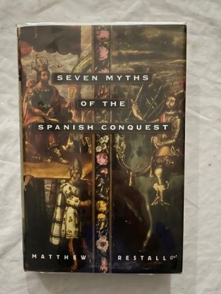 Seven Myths of the Spanish Conquest. Matthew Restall