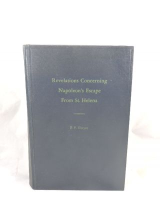Revelations Concerning Napoleon's Escape From St. Helena. P. P. Ebeyer.