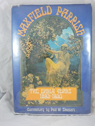 Maxfield Parrish; The Early Years 1893-1930. Paul W. Skeeters