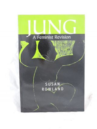 Jung A Feminist Revision. Susan Rowland