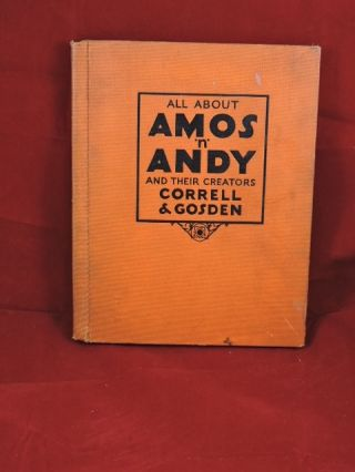 All About Amos 'n' Andy and Their Creators Correll & Gosden. C. J. Correll, F. F. Gosden
