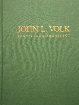 JOHN L. VOLK Palm Beach Architect; From the Works of John L. Volk