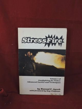 StressFire; Volume I of Gun Fighting For Police. Massad F. Ayoob.