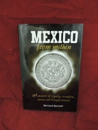 Mexico from within; a memoir. Bernard Bennett